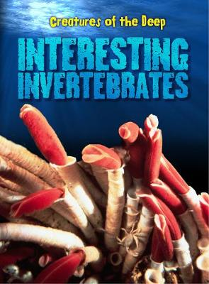 Interesting Invertebrates - Creatures of the Deep (Hardback)
