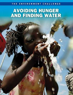 Avoiding Hunger and Finding Water - The Environment Challenge (Hardback)