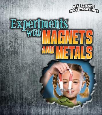 Experiments with Magnets and Metals - Young Explorer: My Science Investigations (Hardback)