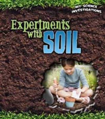 Experiments with Soil - Young Explorer: My Science Investigations (Hardback)
