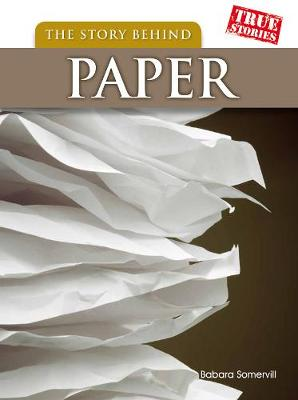 The Story Behind Paper - True Stories (Paperback)