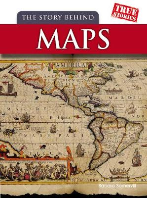 The Story Behind Maps - True Stories (Paperback)