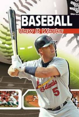 Baseball: How It Works - Sports Illustrated Kids: The Science of Sport (Hardback)