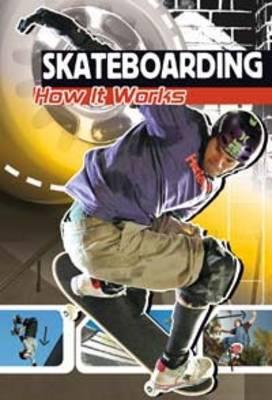 Skateboarding: How It Works - Sports Illustrated Kids: The Science of Sport (Hardback)