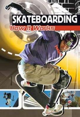 Skateboarding: How It Works - Sports Illustrated Kids: The Science of Sport (Paperback)