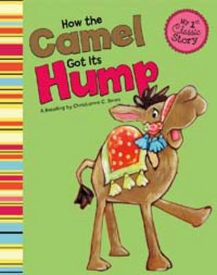How the Camel Got Its Hump - First Graphics: My First Classic Story (Hardback)