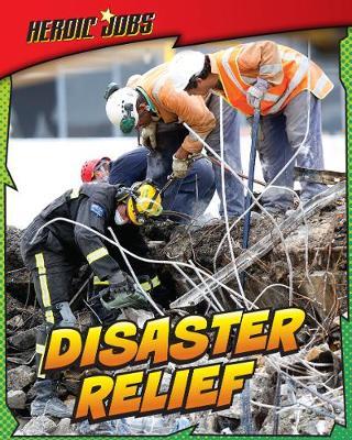 Disaster Relief - Read Me!: Heroic Jobs (Paperback)