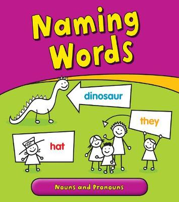 Naming Words: Nouns and Pronouns - Young Explorer: Getting to Grips with Grammar (Hardback)