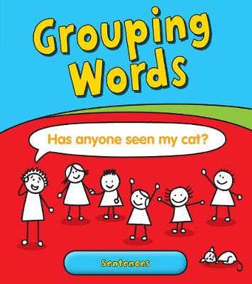 Grouping Words: Sentences - Young Explorer: Getting to Grips with Grammar (Hardback)