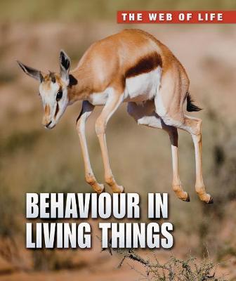Behaviour in Living Things - Raintree Freestyle: The Web of Life (Hardback)