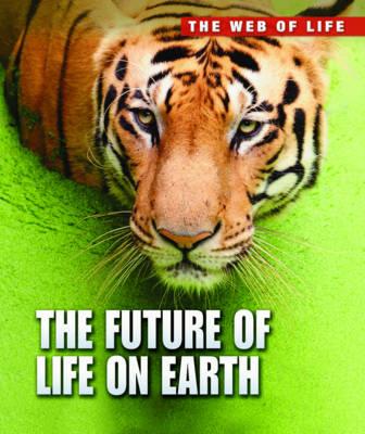 The Future of Life on Earth - Raintree Freestyle: The Web of Life (Hardback)