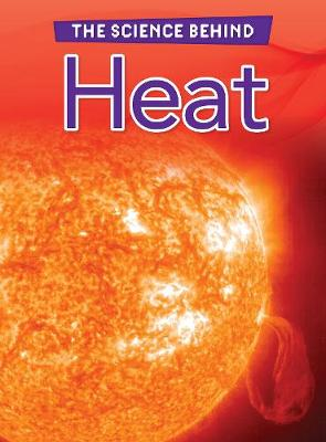 Heat - Raintree Perspectives: The Science Behind (Paperback)