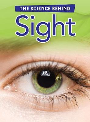 Sight - Raintree Perspectives: The Science Behind (Hardback)