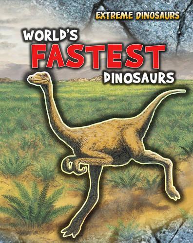 World's Fastest Dinosaurs - Read Me!: Extreme Dinosaurs (Hardback)