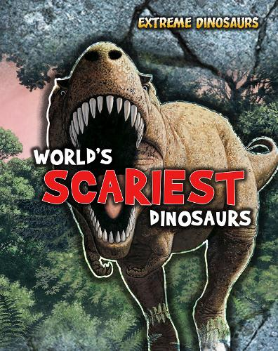 World's Scariest Dinosaurs - Read Me!: Extreme Dinosaurs (Hardback)