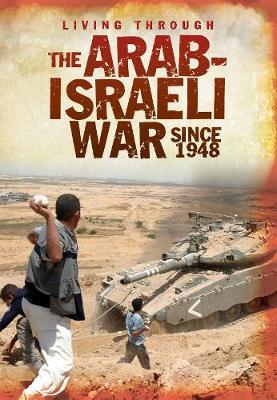 The Arab-Israeli War Since 1948 - Living Through ..... (Hardback)