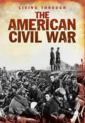 The American Civil War - Living Through ..... (Paperback)