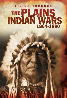 The Plains Indian Wars 1864-1890 - Living Through ..... (Paperback)