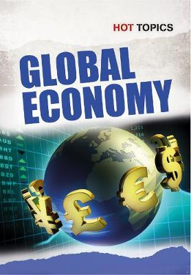 Global Economy - Hot Topics (Hardback)