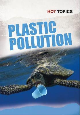 Plastic Pollution - Hot Topics (Hardback)