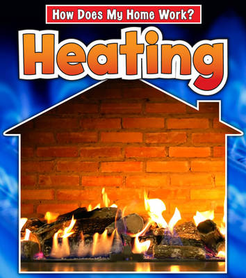 Heating - Read and Learn: How Does My Home Work? (Hardback)