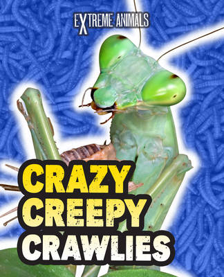 Crazy Creepy Crawlies - Read Me!: Extreme Animals (Hardback)