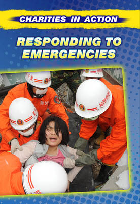 Responding to Emergencies - Charities in Action (Hardback)