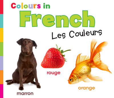 Colours in French: Les Couleurs - World Languages - Colours (Hardback)