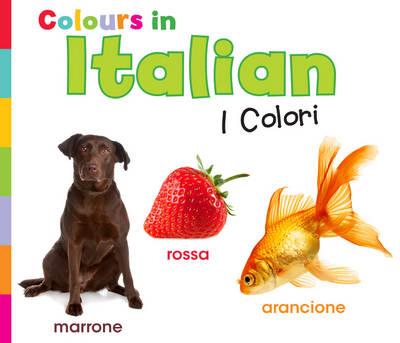 Colours in Italian: I Colori - World Languages - Colours (Hardback)