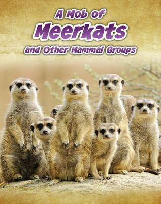 A Mob of Meerkats: And Other Mammal Groups - Infosearch: Animals in Groups (Hardback)