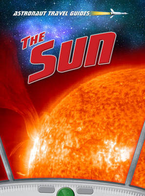 The Sun - Astronaut Travel Guides (Hardback)
