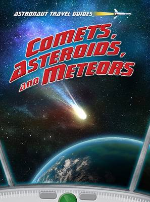 Comets, Asteroids, and Meteors - Astronaut Travel Guides (Paperback)