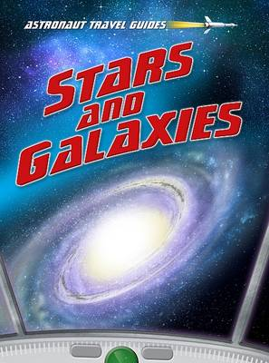Stars and Galaxies - Astronaut Travel Guides (Paperback)
