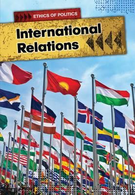 International Relations - Ethics of Politics (Hardback)