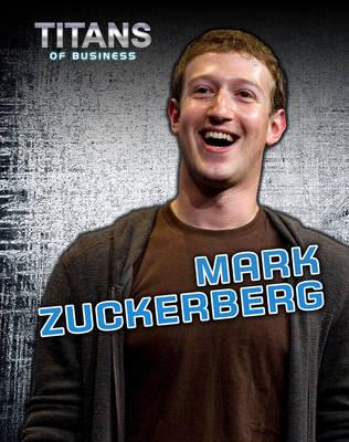 Mark Zuckerberg - Titans of Business (Hardback)