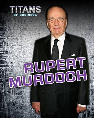 Rupert Murdoch - Titans of Business (Hardback)