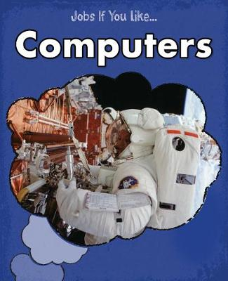 Computers - Young Explorer: Jobs If You Like... (Hardback)