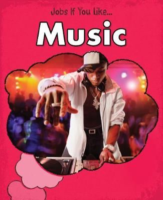 Music - Young Explorer: Jobs If You Like... (Hardback)