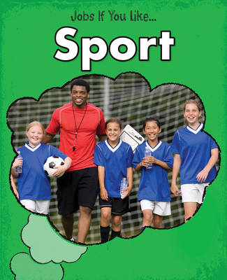 Sport - Young Explorer: Jobs If You Like... (Hardback)
