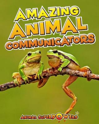 Amazing Animal Communicators - Read Me!: Animal Superpowers (Hardback)