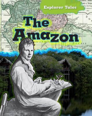 The Amazon - Read Me!: Explorer Tales (Hardback)