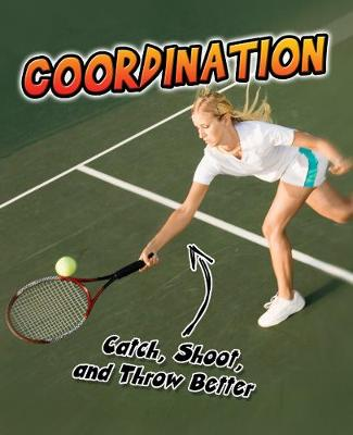 Coordination: Catch, Shoot, and Throw Better! - Young Explorer: Exercise! (Hardback)