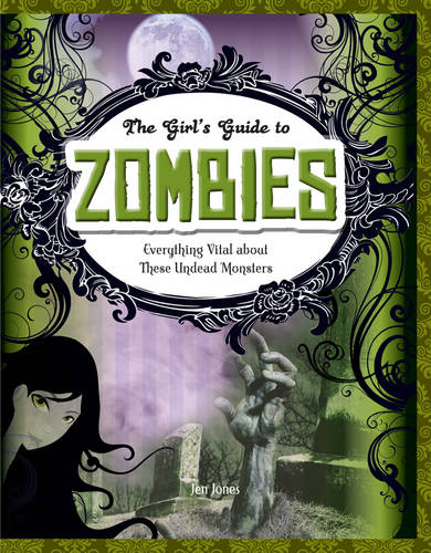 Zombies: Everything Vital about These Undead Monsters - Girls' Guides to Everything Unexplained (Paperback)