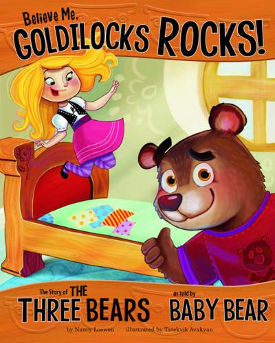 Believe Me, Goldilocks Rocks!: The Story of the Three Bears as Told by Baby Bear - Nonfiction Picture Books: The Other Side of the Story (Paperback)