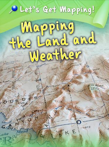 Mapping the Land and Weather - Raintree Perspectives: Let's Get Mapping! (Hardback)