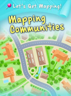 Mapping Communities - Raintree Perspectives: Let's Get Mapping! (Paperback)