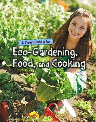 A Teen Guide to Eco-Gardening, Food, and Cooking - Eco Guides (Hardback)