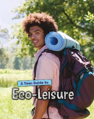 A Teen Guide to Eco-Leisure - Eco Guides (Hardback)
