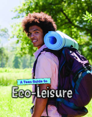 A Teen Guide to Eco-Leisure - Eco Guides (Paperback)
