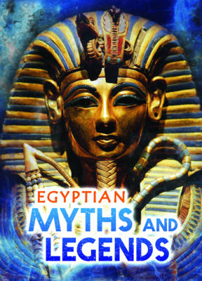 Egyptian Myths and Legends - Ignite: All About Myths (Paperback)